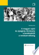 A magyar sajtó és újságírás története a kezdetektől a rendszerváltásig