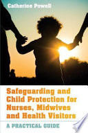 Safeguarding And Child Protection For Nurses Midwives And Health Visitors A Practical Guide