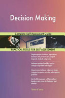 Decision Making Complete Self Assessment Guide