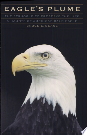 Eagle's Plume: The Struggle to Preserve the Life and Haunts of America's Bald Eagle - ISBN:9780803261426