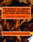 The Survey of Library Database Licensing Practices  2013 Edition