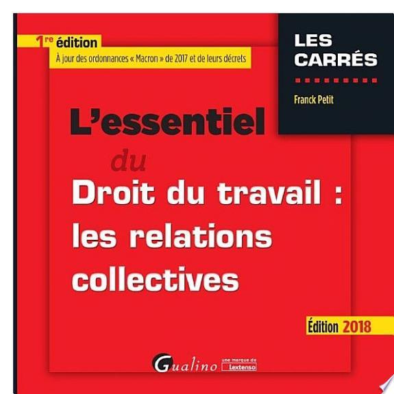 L'essentiel du droit du travail : les relations collectives / Franck Petit.- Issy-les-Moulineaux : Gualino, une marque de Lextenso , DL 2018