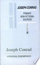 PRIMARY NON FICTIONAL SOURCES VOLUME 6 Joseph Conrad  A PERSONAL REMEMBRANCE