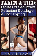 Taken and Tied  Four Stories of Seduction  Reluctant Bondage  and Erotic Kidnapping