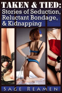 Taken and Tied: Four Stories of Seduction, Reluctant Bondage, and Erotic Kidnapping