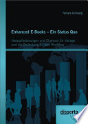 Enhanced E-Books – Ein Status Quo: Herausforderungen und Chancen für Verlage und die Bedeutung für den Workflow