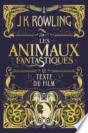 Les Animaux Fantastiques : Le Texte Du Film : ne compte y faire qu'une brêve escale....