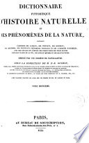 Dictionnaire pittorosque d'histoire naturelle et des phénomènes de la nature ...