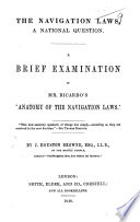 The Navigation Laws  a National Question  A Brief Examination of Mr  Ricardo s  Anatomy of the Navigation Laws    Book PDF