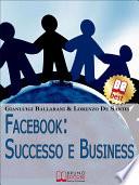 Facebook  Successo e Business  Come Avere Successo Personale e Professionale sul n 1 dei Social Network   Ebook Italiano   Anteprima Gratis
