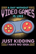 A Day Without Video Games Is Like Just Kidding I Have No Idea Book PDF