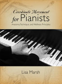 Coordinate Movement for Pianists: Anatomy, Technique, and Wellness Principles