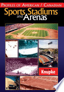 Profiles of American / Canadian Sports Stadiums and Arenas