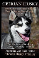 Siberian Husky Training Book For Siberian Husky Dogs And Siberian Husky Puppies By D G This Dog Training Dog Obedience Socializing Caring Groomin