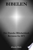 Bibelen   Det Danske Bibelselskab Revision fra 1871  Danske Bibel