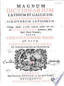 Magnum dictionarium latinum et gallicum  ad pleniorem planioremque scriptorum latinorum intelligentiam