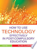 How to Use Technology Effectively in Post Compulsory Education