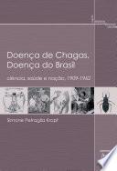 Doença de Chagas, doença do Brasil: ciência, saúde e nação, 1909 - 1962