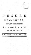 Book L'usure démasquée, ou Exposition&refutation des erreurs opposées à la doctrine catholique sur l'intérêt lucratif du prêt à jour&de commerce ...