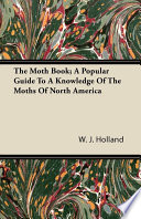 The Moth Book  A Popular Guide to a Knowledge of the Moths of North America