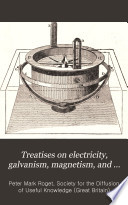 Treatises on Electricity  Galvanism  Magnetism  and Electro magnetism