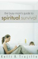 The Busy Mom s Guide to Spiritual Survival