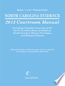 North Carolina Evidence Courtroom Manual  2013 Edition