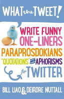 What the Tweet   Write Funny One Liners  Paraprosdokians  Quotations and Aphorisms for Twitter