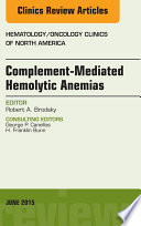 Complement Mediated Hemolytic Anemias An Issue Of Hematology Oncology Clinics Of North America