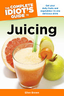 The Complete Idiot s Guide to Juicing