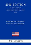 Revised Medical Criteria For Evaluating Visual Disorders Us Social Security Administration Regulation Ssa 2018 Edition