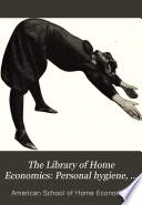 The Library of Home Economics  Personal hygiene  by Maurice Le Bosquet