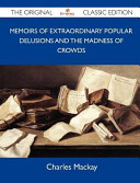 Memoirs of Extraordinary Popular Delusions and the Madness of Crowds   The Original Classic Edition
