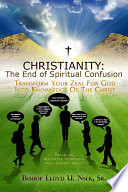Christianity  The End of Spiritual Confusion  TRANSFORM YOUR ZEAL FOR GOD INTO KNOWLEDGE OF THE CHRIST