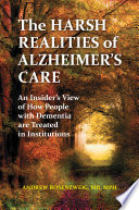 The Harsh Realities of Alzheimer s Care  An Insider s View of How People with Dementia are Treated in Institutions