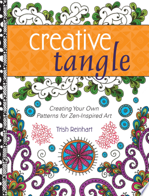 Creative Tangle: Creating Your Own Patterns for Zen-Inspired Art - ISBN:9781440335198