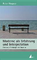Moderne als Erfahrung und Interpretation
