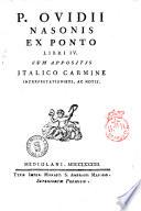 P. Ovidii Nasonis Ex Ponto libri 4. cum appositis Italico Carmine interpretationibus, ac notis