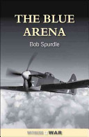 The Blue Arena : spurdle's wwii flying career with 74 squadron....