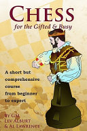 Chess For The Gifted And Busy : provide a compact but comprehensive series of...