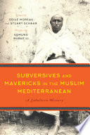 Subversives and Mavericks in the Muslim Mediterranean
