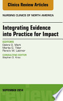 Integrating Evidence into Practice for Impact  An Issue of Nursing Clinics of North America