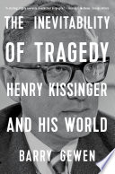 The Inevitability of Tragedy  Henry Kissinger and His World Book PDF