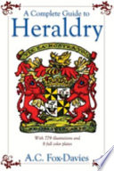 A Complete Guide To Heraldry : is a science and art steeped in the...