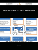 Project Management Body of Knowledge 54 Success Secrets   54 Most Asked Questions On Project Management Body of Knowledge   What You Need To Know