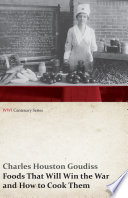 Foods That Will Win the War and How to Cook Them  WWI Centenary Series  Book PDF