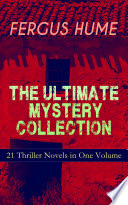 FERGUS HUME   The Ultimate Mystery Collection  21 Thriller Novels in One Volume