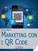 Marketing con i QR Code  Strumenti e Strategie per Creare Campagne di Marketing Efficaci e Innovative per Vendere Prodotti e Servizi   Ebook Italiano   Anteprima Gratis