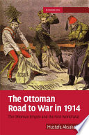 The Ottoman Road To War In 1914 : in late october 1914, months after...