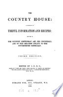 The Country House: a Collection of Useful Information and Recipes
